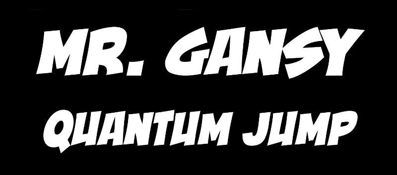 Mr Gansy Quantum Jump Title